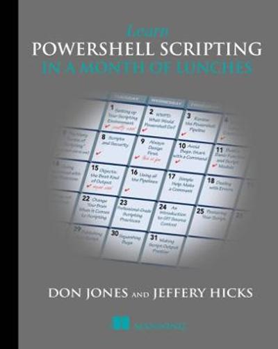 Learn PowerShell Scripting in a Month of Lunches - Don Jones