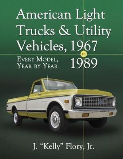 "American Light Trucks and Utility Vehicles, 1967-1989 - J. ""Kelly"" Flory, Jr."