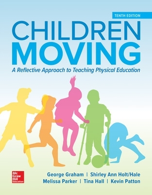 Children Moving: A Reflective Approach to Teaching Physical Education - George M. Graham