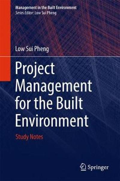 Project Management for the Built Environment - Low Sui Pheng