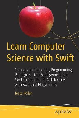 Learn Computer Science with Swift - Jesse Feiler