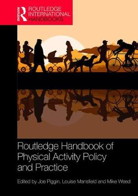 Routledge Handbook of Physical Activity Policy and Practice - Joe Piggin