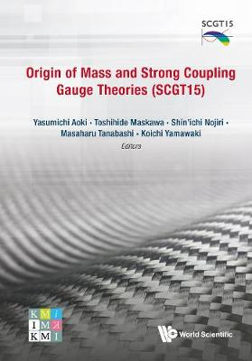 Origin Of Mass And Strong Coupling Gauge Theories (Scgt 15) - Proceedings Of The Sakata Memorial Kmi Workshop - Masaharu Tanabashi