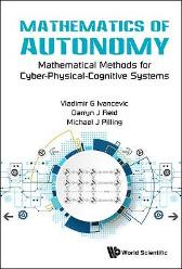 Mathematics Of Autonomy: Mathematical Methods For Cyber-physical-cognitive Systems - Michael J Pilling Vladimir G Ivancevic Darryn J Reid