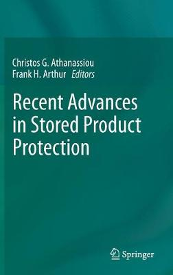 Recent Advances in Stored Product Protection - Christos G. Athanassiou