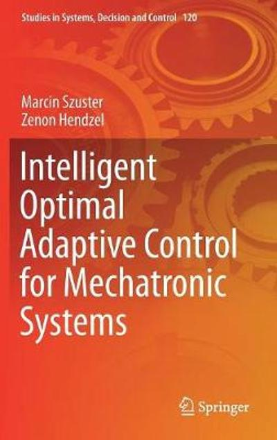 Intelligent Optimal Adaptive Control for Mechatronic Systems - Marcin Szuster