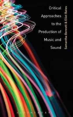Critical Approaches to the Production of Music and Sound - Samantha Bennett