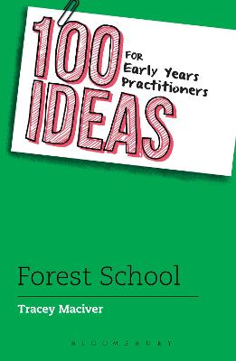 100 Ideas for Early Years Practitioners: Forest School - Tracey Maciver