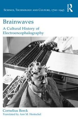 Brainwaves: A Cultural History of Electroencephalography - Cornelius Borck
