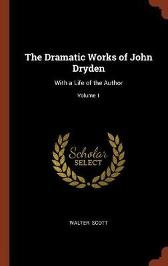 The Dramatic Works of John Dryden - Sir Walter Scott