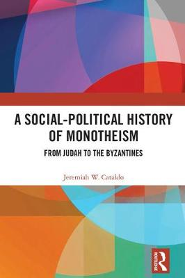 A Social-Political History of Monotheism - Jeremiah W. Cataldo