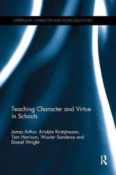 Teaching Character and Virtue in Schools - James Arthur