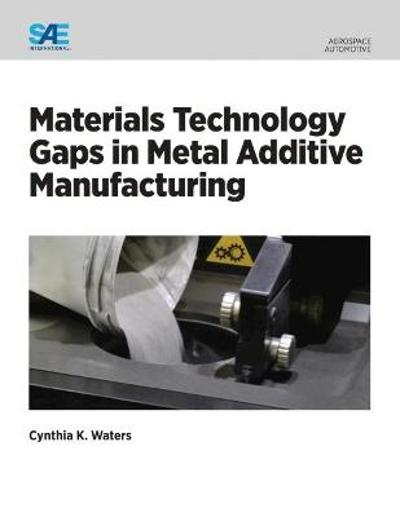 Materials Technology Gaps in Metal Additive Manufacturing - Cynthia Waters
