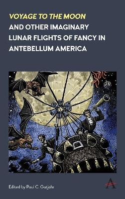 'Voyage to the Moon' and Other Imaginary Lunar Flights of Fancy in Antebellum America - Paul C. Gutjahr