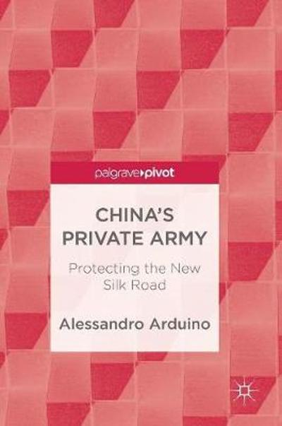 China's Private Army - Alessandro Arduino