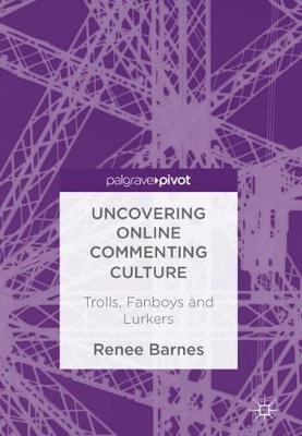 Uncovering Online Commenting Culture - Renee Barnes