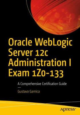 Oracle WebLogic Server 12c Administration I Exam 1Z0-133 - Gustavo Garnica