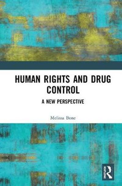Human Rights and Drug Control - Melissa  L. Bone