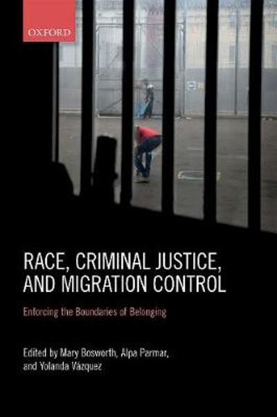 Race, Criminal Justice, and Migration Control - Mary Bosworth