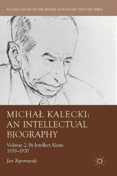 Michal Kalecki: An Intellectual Biography - Jan Toporowski