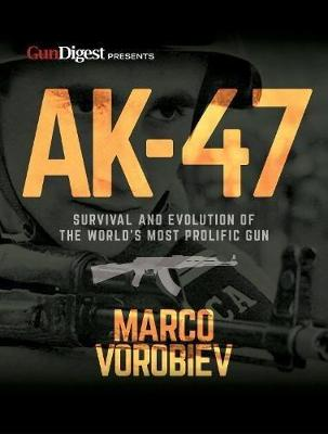 AK-47 - Survival and Evolution of the World's Most Prolific Gun - Marco Vorobiev