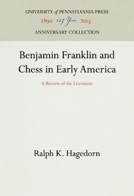 Benjamin Franklin and Chess in Early America - Ralph K. Hagedorn