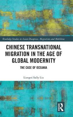 Chinese Transnational Migration in the Age of Global Modernity - Liangni Liu