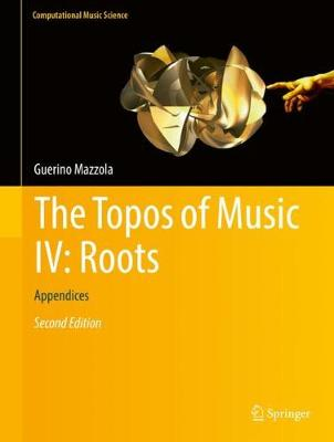 The Topos of Music IV: Roots - Guerino Mazzola