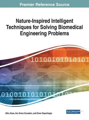 Nature-Inspired Intelligent Techniques for Solving Biomedical Engineering Problems - Utku Kose