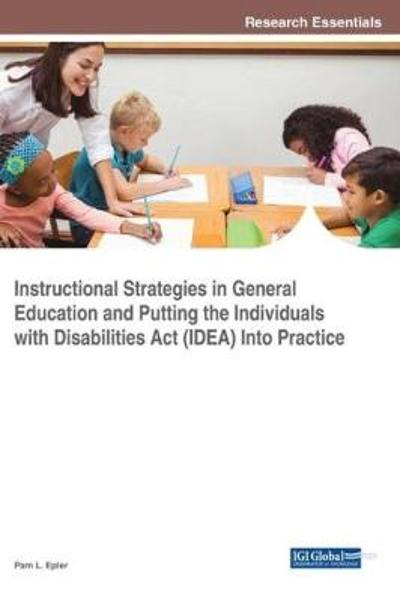 Instructional Strategies in General Education and Putting the Individuals With Disabilities Act (IDEA) Into Practice - Pam L. Epler