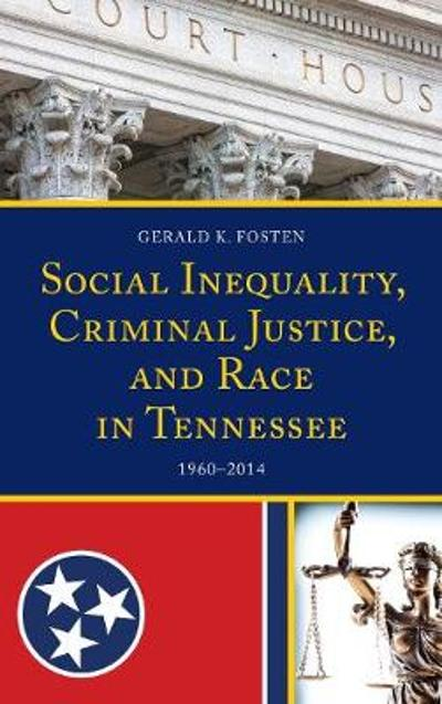 Social Inequality, Criminal Justice, and Race in Tennessee - Gerald K. Fosten