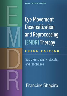 Eye Movement Desensitization and Reprocessing (EMDR) Therapy, Third Edition - Francine Shapiro