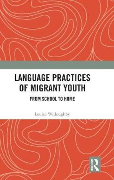 Language Practices of Migrant Youth - Louisa Willoughby