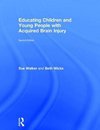 Educating Children and Young People with Acquired Brain Injury - Beth Wicks