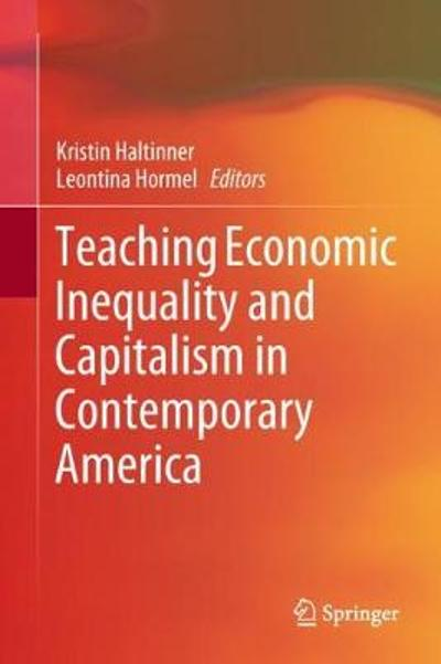 Teaching Economic Inequality and Capitalism in Contemporary America - Kristin Haltinner