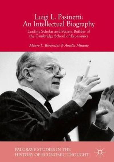 Luigi L. Pasinetti: An Intellectual Biography - Mauro L. Baranzini