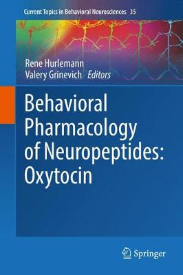 Behavioral Pharmacology of Neuropeptides: Oxytocin - Rene Hurlemann