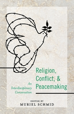 Religion, Conflict, and Peacemaking - Muriel Schmid