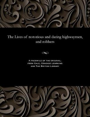 The Lives of Notorious and Daring Highwaymen, and Robbers - G Thompson