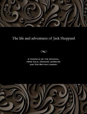 The Life and Adventures of Jack Sheppard - Lincoln Fortescue