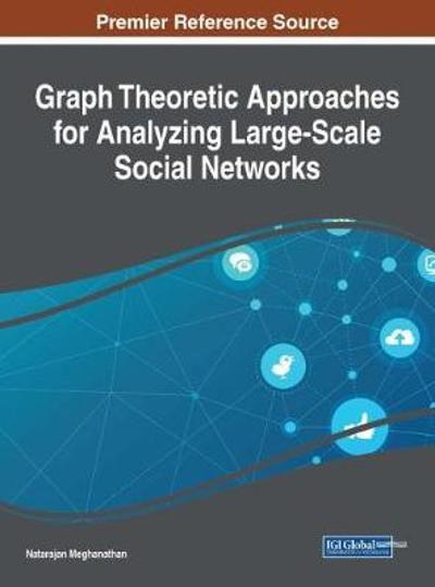 Graph Theoretic Approaches for Analyzing Large-Scale Social Networks - Natarajan Meghanathan