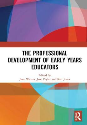The Professional Development of Early Years Educators - Jane Waters
