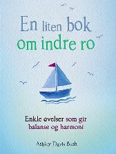 En liten bok om indre ro - Ashley Davis Bush Abigail Read Marie Lexow