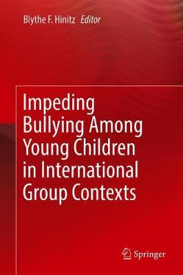 Impeding Bullying Among Young Children in International Group Contexts - Blythe F. Hinitz