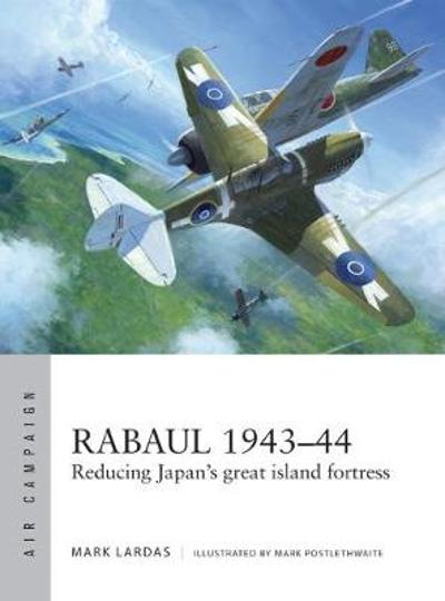 Rabaul 1943-44 - Mark Lardas