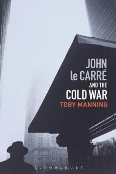 John le Carre and the Cold War - Toby Manning
