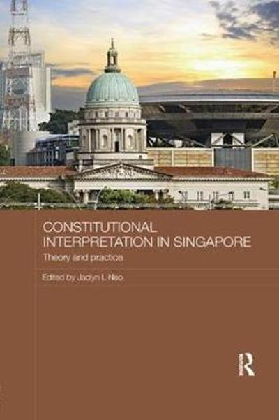 Constitutional Interpretation in Singapore - Jaclyn L. Neo
