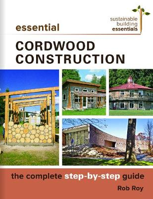 Essential Cordwood Building - Rob Roy