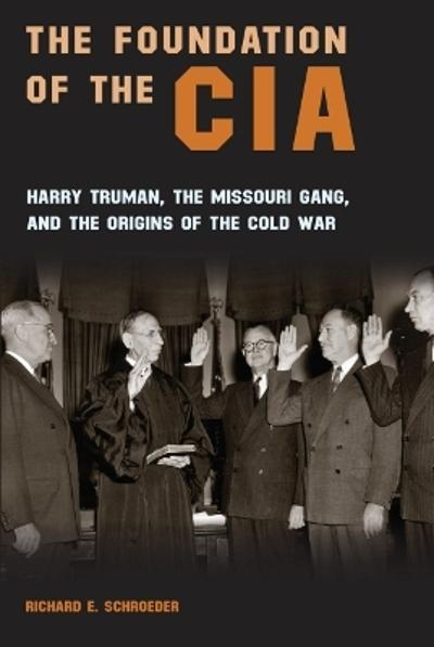 The Foundation of the CIA - Richard E. Schroeder