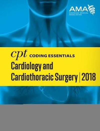 CPT (R) Coding Essentials for Cardiology & Cardiothoracic Surgery 2018 - American Medical Association